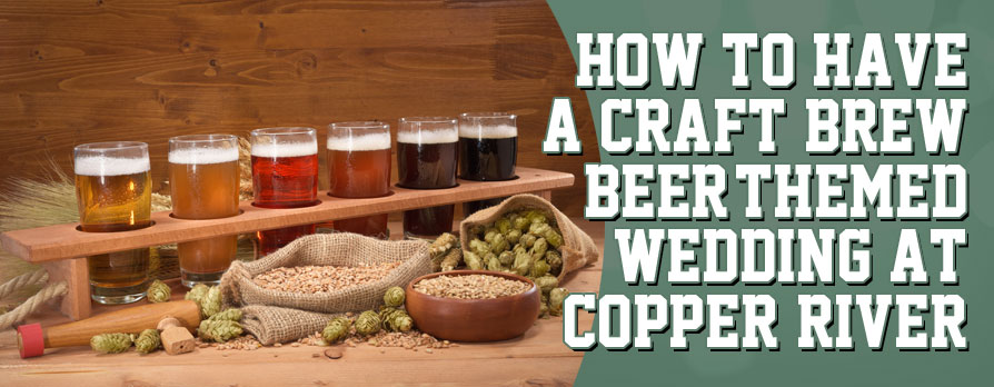 Craft Brew Beer Themed Weddings At Copper River Country Club